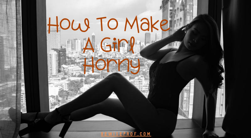 How To Make A Girl Horny