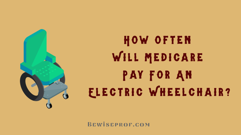 How often will Medicare pay for an electric wheelchair