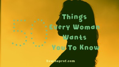 Photo of 50 Things Every Woman Wants You To Know