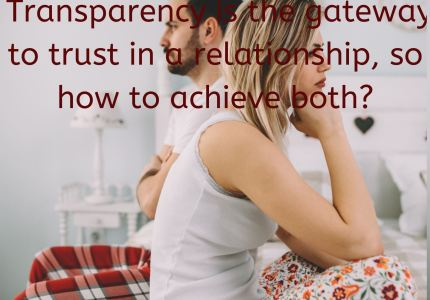 Transparency is the gateway to trust in a relationship, so how to achieve both