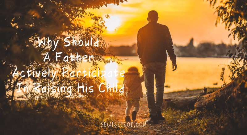 Why Should A Father Actively Participate In Raising His Child