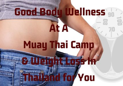 Good Body Wellness at a Muay Thai Camp and Weight Loss in Thailand for You