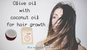 Olive oil with coconut oil for hair growth