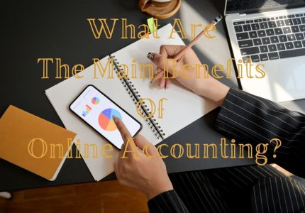 What Are The Main Benefits Of Online Accounting?