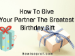 How To Give Your Partner The Greatest Birthday Gift