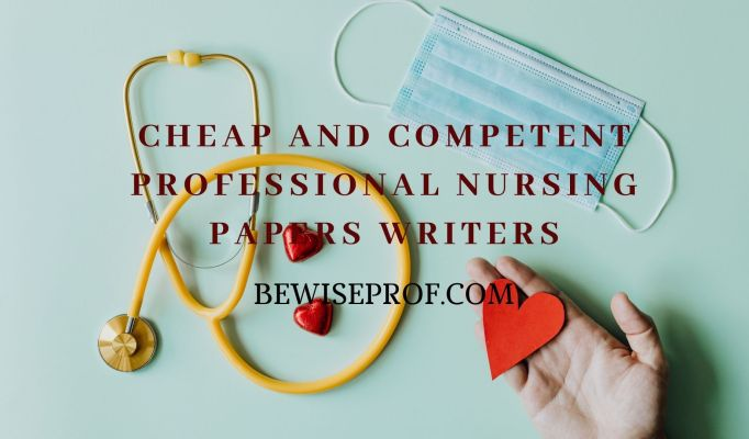 Cheap and Competent Professional Nursing Papers Writers
