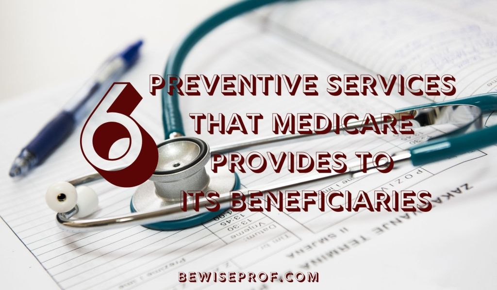 6 Preventive Services That Medicare Provides to Its Beneficiaries