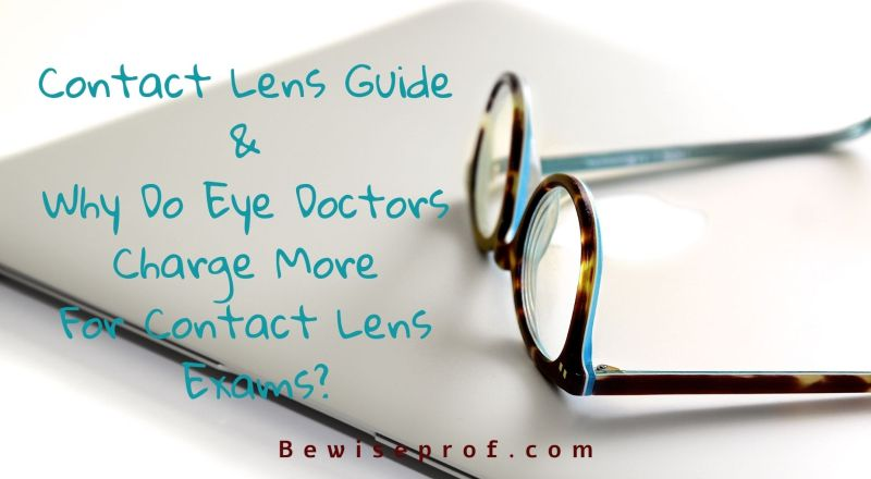Contact Lens Guide and Why Do Eye Doctors Charge More for Contact Lens Exams?