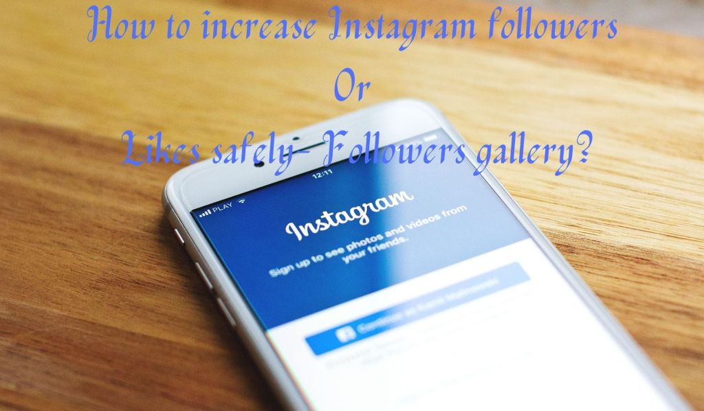 How to increase Instagram followers or likes safely- Followers gallery?