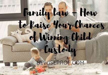 Family law – How to Raise Your Chances of Winning Child Custody