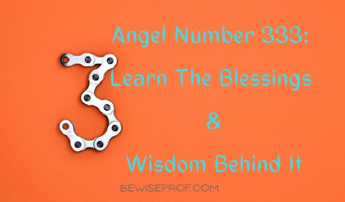 Angel Number 333: Learn The Blessings And Wisdom Behind It