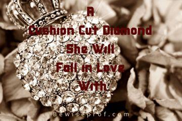 A Cushion Cut Diamond She Will Fall in Love With