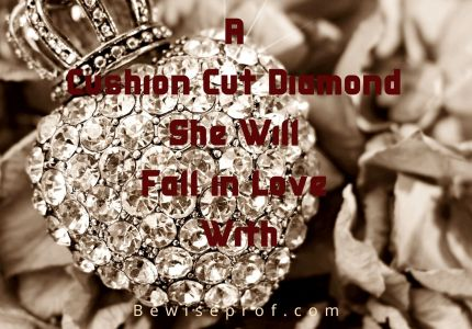 A Cushion Cut Diamond She Will Fall in Love With