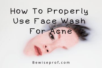 How To Properly Use Face Wash For Acne