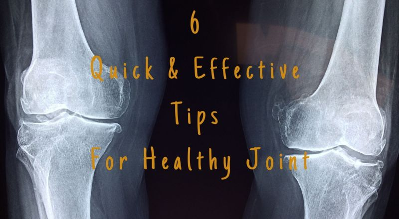 6 Quick and Effective Tips for Healthy Joint