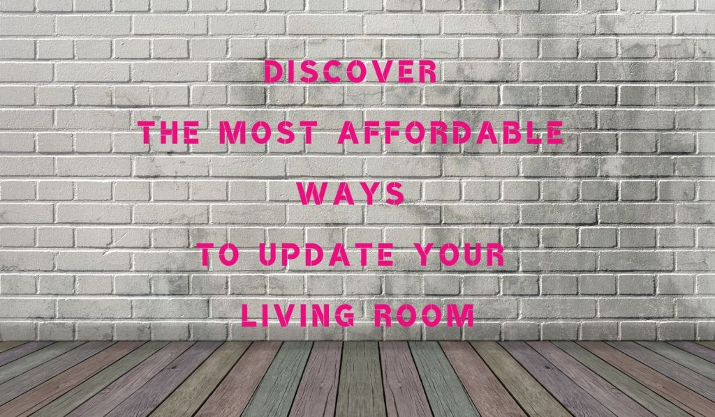 Discover The Most Affordable Ways To Update Your Living Room