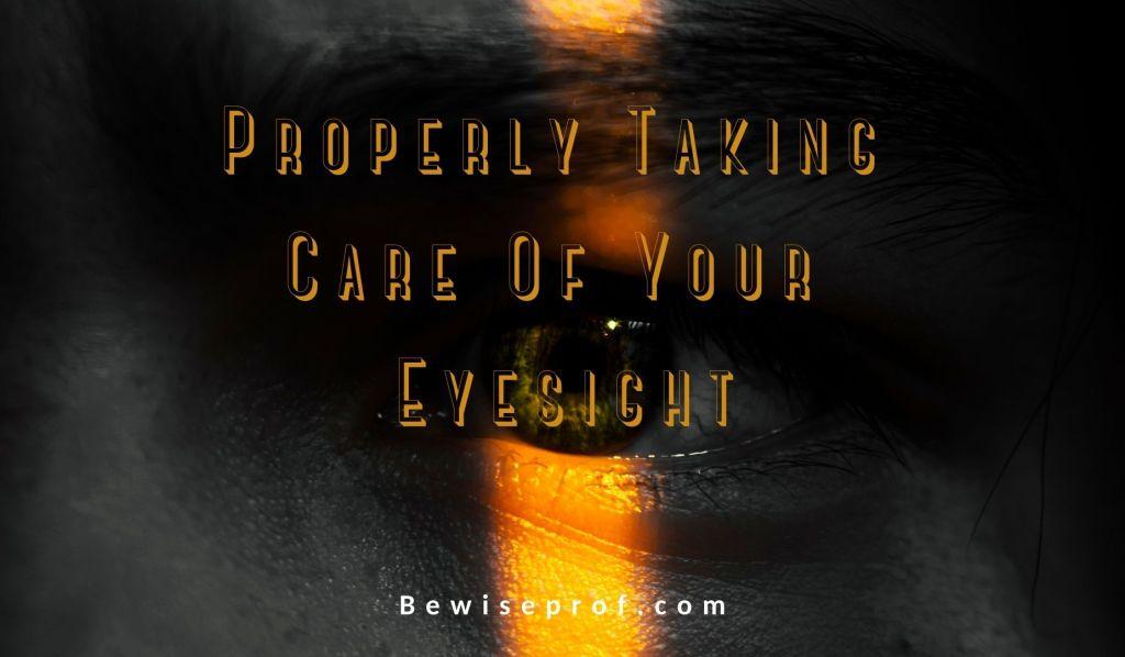 Properly Taking Care Of Your Eyesight