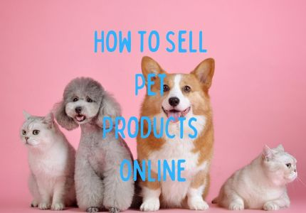 How To Sell Pet Products Online