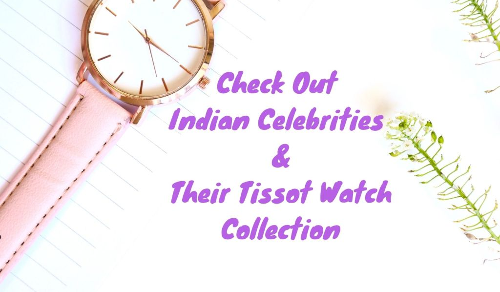 Check Out Indian Celebrities and Their Tissot Watch Collection