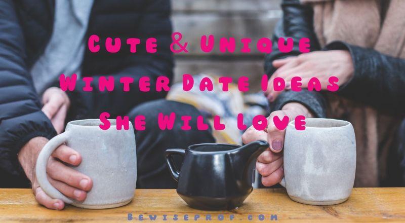 Cute and Unique Winter Date Ideas She Will Love