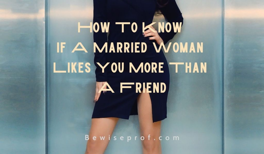 How To know If A Married Woman Likes You More Than A Friend