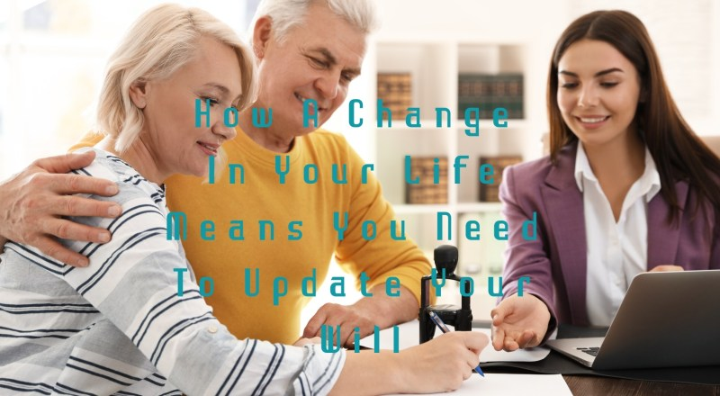 How a Change in Your Life Means You Need to Update Your Will