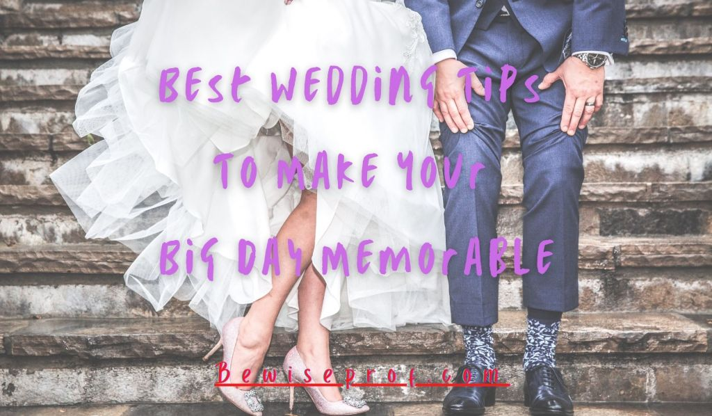 Best Wedding Tips To Make Your Big Day Memorable