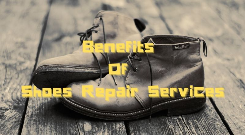 Benefits Of Shoes Repair Services