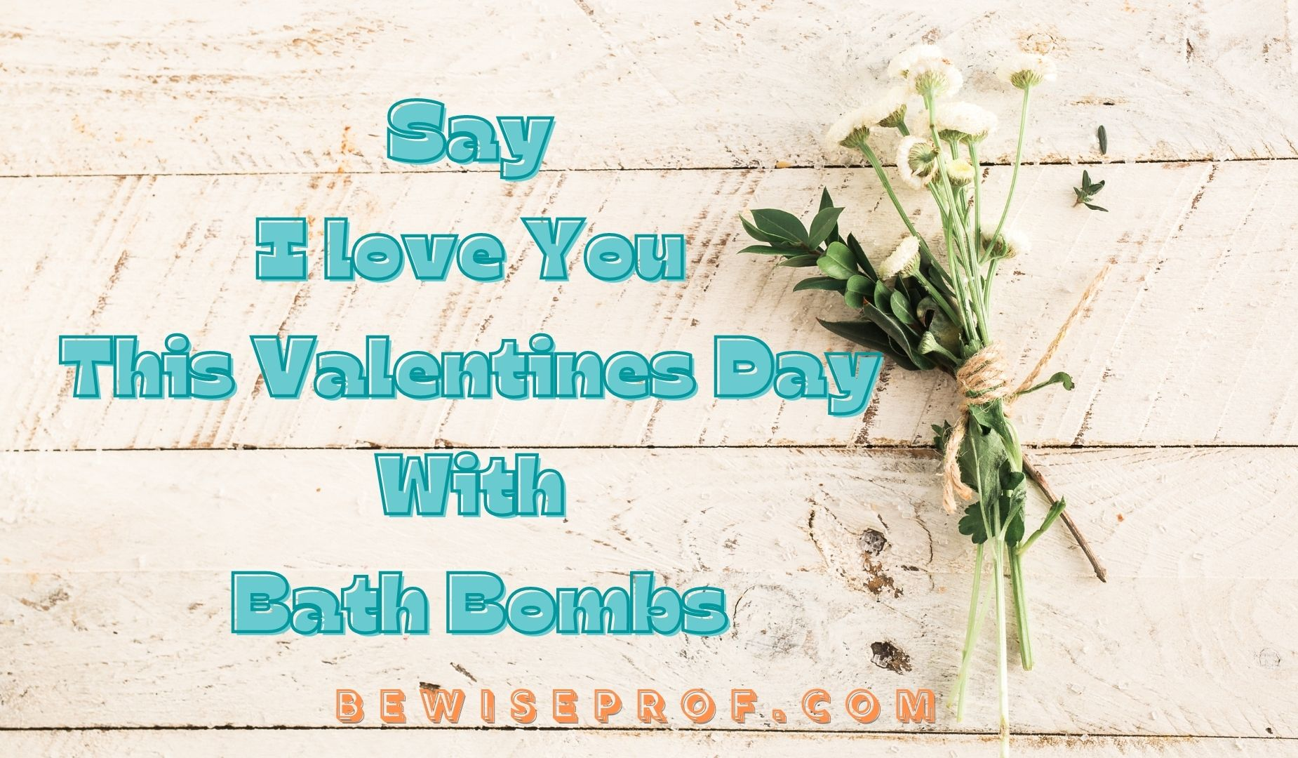 Say I love You This Valentines Day with Bath Bombs