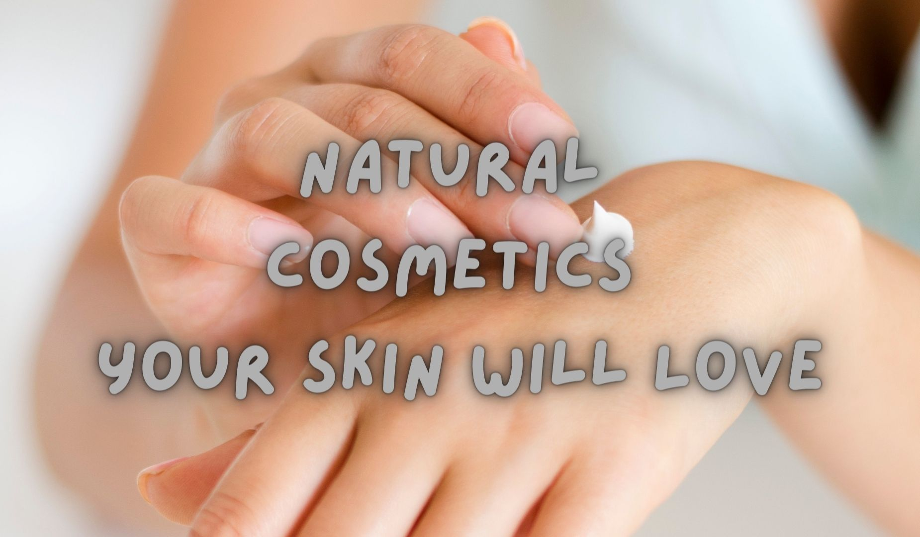 Natural Cosmetics Your Skin will Love