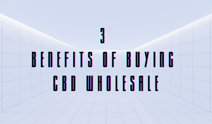 3 Benefits Of Buying CBD Wholesale