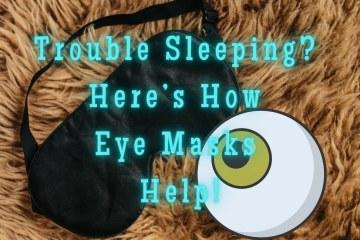 Trouble Sleeping? Here's How Eye Masks Help!