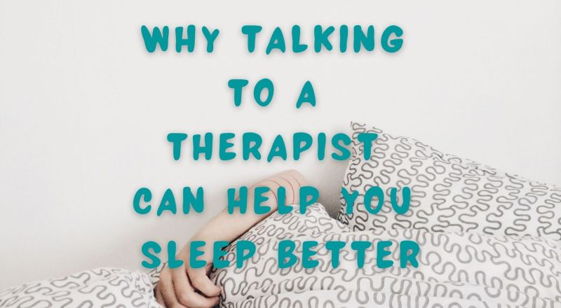 Why Talking to a Therapist Can Help You Sleep Better