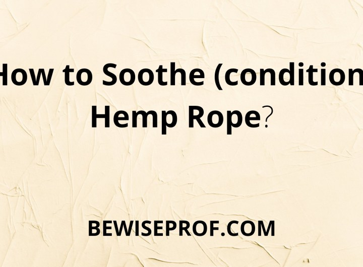 How to Soothe (condition) Hemp Rope?