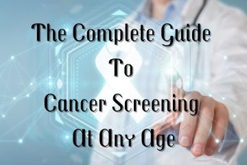 The Complete Guide To Cancer Screening At Any Age