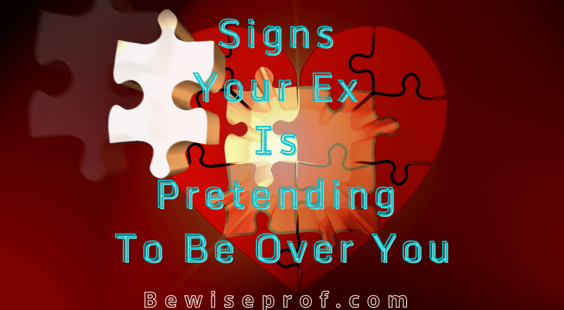 Signs Your Ex Is Pretending To Be Over You