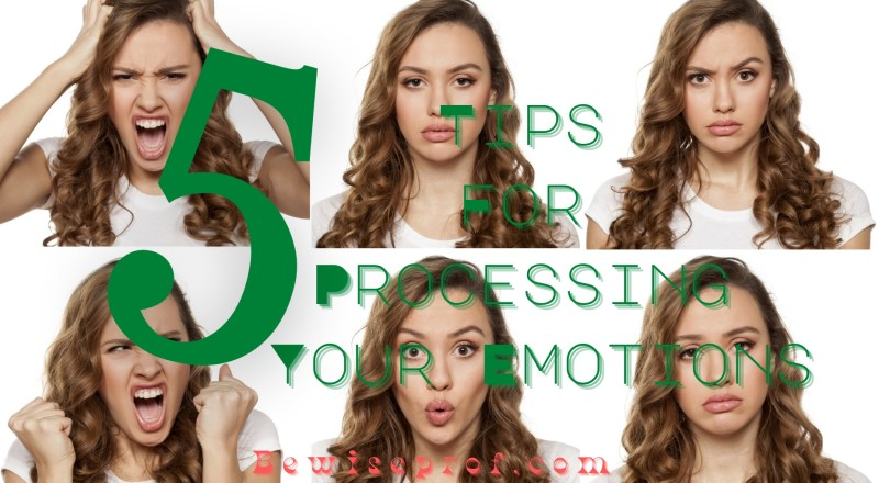 5 Tips For Processing Your Emotions