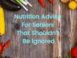 Nutrition Advice for Seniors That Shouldn't Be Ignored