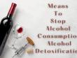 Means to Stop Alcohol Consumption-Alcohol Detoxification