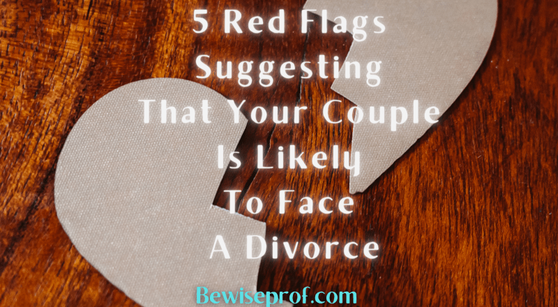 5 Red Flags Suggesting That Your Couple Is Likely To Face A Divorce