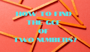How to Find the GCF of Two Numbers?