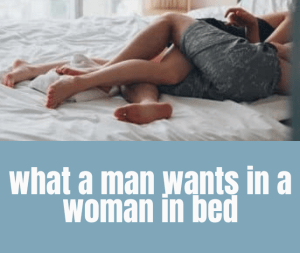 what a man wants in a woman in bed