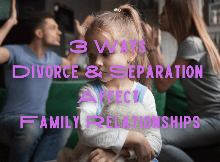 3 Ways Divorce And Separation Affect Family Relationships