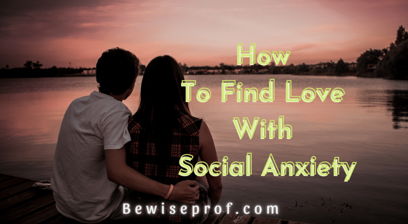 How To Find Love With Social Anxiety