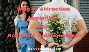 Why Is Attraction Important For Romantic Relationships?