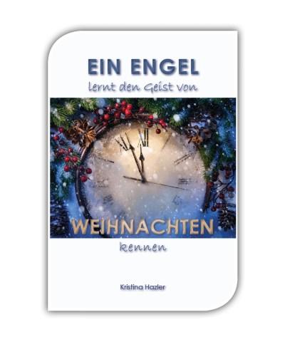Ein Engel lernt den Geist von Weihnachten kennen: Eine schöne Weihnachtsgeschichte über einen Engel der eine Ausbildung zum Weihnachtsengel macht und den Weihnachtsgeist trifft