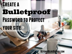 Create a Bulletproof Password