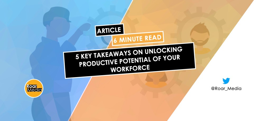 HR Transformation & The Future of Work - 5 Key Takeaways to Unlock the Productive Potential of Your Digital Workforce