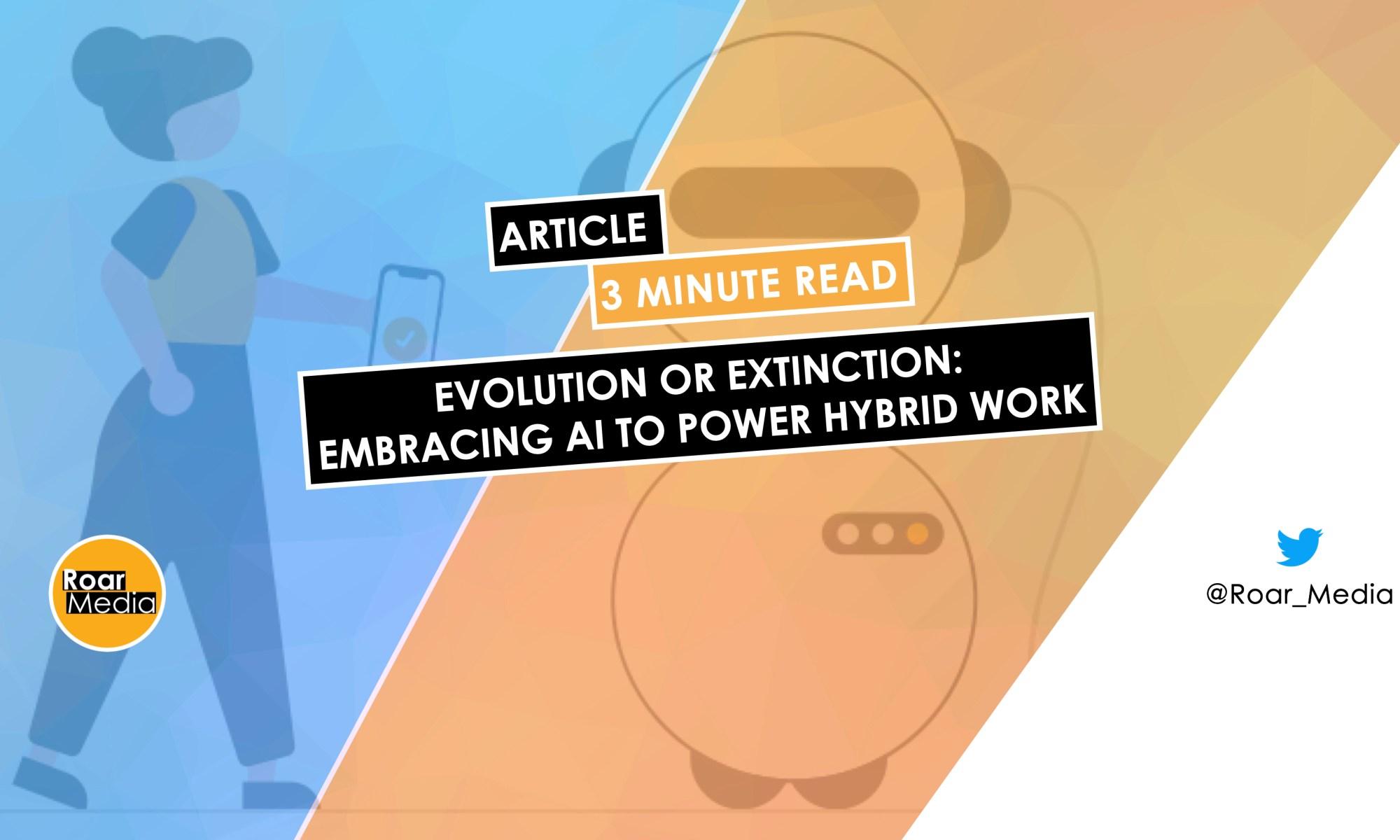 Evolution or Extinction: Embracing AI To Power Hybrid Work