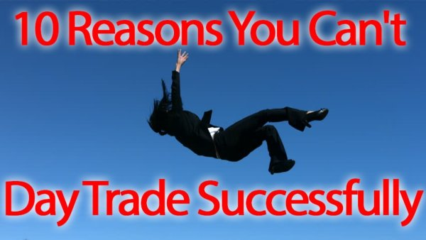 10 Reasons You Can't Day Trade Successfully